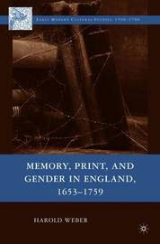 Memory, Print, and Gender in England, 1653-1759 by Harold Weber