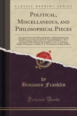 Political, Miscellaneous, and Philosophical Pieces by Benjamin Franklin
