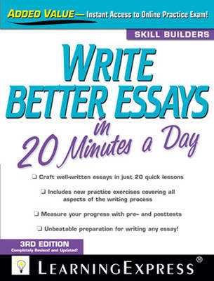 Write Better Essays in 20 Minutes a Day by LearningExpress LLC Editors