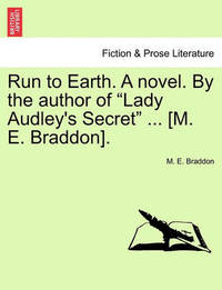Run to Earth. a Novel. by the Author of Lady Audley's Secret ... [M. E. Braddon]. Vol. III by Mary , Elizabeth Braddon