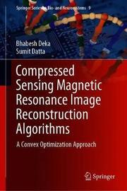 Compressed Sensing Magnetic Resonance Image Reconstruction Algorithms by Bhabesh Deka