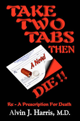 Take Two Tabs Then Die: RX - A Prescription for Death by Alvin, J Harris image
