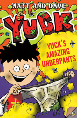 """Yuck's Amazing Underpants by """"Matt and Dave"""""""