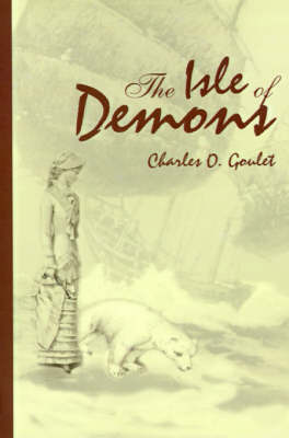 The Isle of Demons by Charles O Goulet, B.Ed.