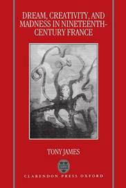 Dream, Creativity, and Madness in Nineteenth-Century France by Tony James image