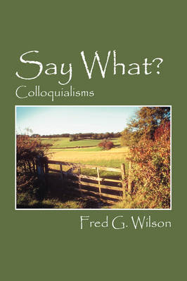 Say What? by Fred G Wilson