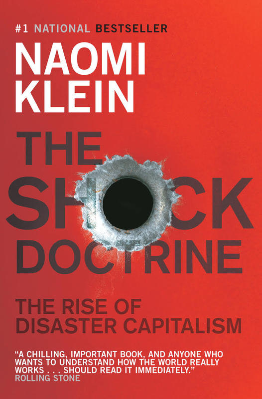 The Shock Doctrine : The Rise of Disaster Capitalism by Naomi Klein