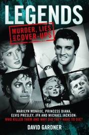 Legends: Murder, Lies and Cover-Ups by David Gardner