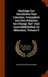 Beytrage Zur Geschichte Und Literatur, Vorzuglich Aus Den Schatzen Der Konigl. Hof- Und Centralbibliothek Zu Munchen, Volume 9 image