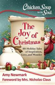 Chicken Soup for the Soul: The Joy of Christmas by Amy Newmark