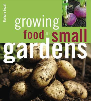 Growing Food in Small Gardens by Barbara Segall image