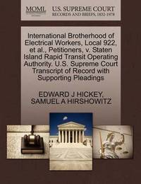 International Brotherhood of Electrical Workers, Local 922, et al., Petitioners, V. Staten Island Rapid Transit Operating Authority. U.S. Supreme Court Transcript of Record with Supporting Pleadings by Edward J Hickey