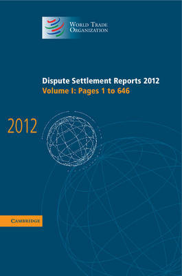 Dispute Settlement Reports 2012: Volume 1, Pages 1-646 by World Trade Organization