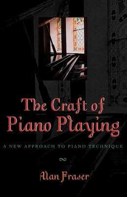 The Craft of Piano Playing by Alan Fraser image