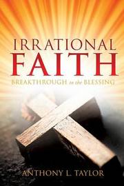 Irrational Faith by Anthony L Taylor