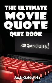 The Ultimate Movie Quote Quiz Book by Jack Goldstein