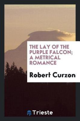 The Lay of the Purple Falcon; A Metrical Romance by Robert Curzon image