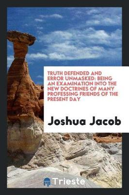 Truth Defended and Error Unmasked by Joshua Jacob image