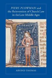 Piers Plowman and the Reinvention of Church Law in the Late Middle Ages by Arvind Thomas