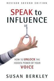 Speak to Influence by Susan Berkley