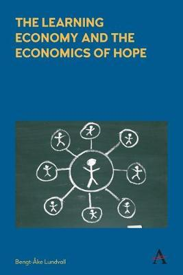 The Learning Economy and the Economics of Hope by Bengt-Ake Lundvall