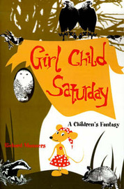Girl Child Saturday: A Children's Fantasy by Richard Manners image