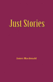 Just Stories by James Macdonald