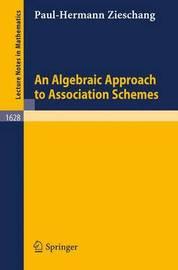 An Algebraic Approach to Association Schemes by Paul-Hermann Zieschang