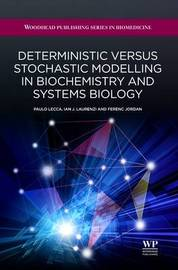 Deterministic Versus Stochastic Modelling in Biochemistry and Systems Biology by Ferenc Jordan