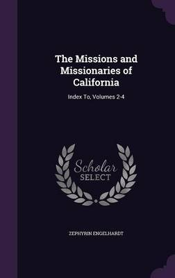 The Missions and Missionaries of California by Zephyrin Engelhardt image