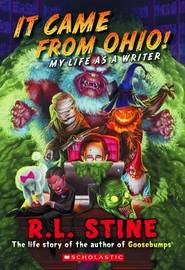 It Came from Ohio!: My Life as a Writer by R.L. Stine