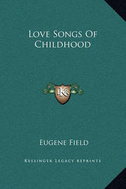 Love Songs of Childhood by Eugene Field