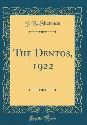 The Dentos, 1922 (Classic Reprint) by J B Sherman
