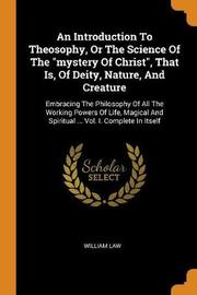 An Introduction to Theosophy, or the Science of the Mystery of Christ, That Is, of Deity, Nature, and Creature by William Law
