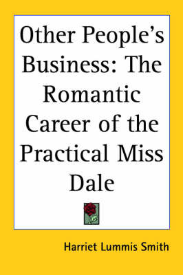 Other People's Business: The Romantic Career of the Practical Miss Dale by Harriet Lummis Smith image