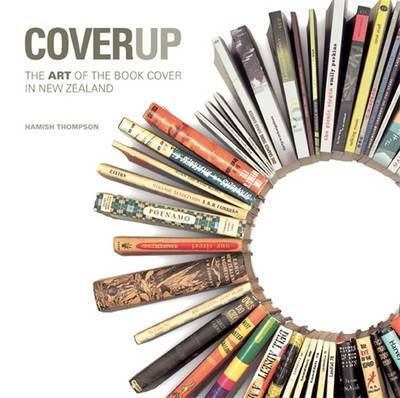 Cover Up: The Art of the Book Cover in New Zealand by Hamish Thompson
