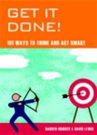 Get It Done!: 101 Ways to Think and Act Smart by Darren Bridger image