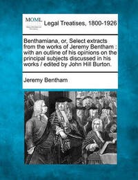 Benthamiana, Or, Select Extracts from the Works of Jeremy Bentham by Jeremy Bentham