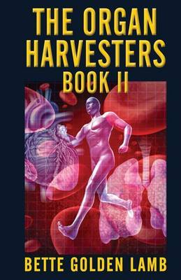 The Organ Harvesters Book II by Bette Golden Lamb image