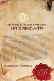 2012 the Ending of the Willie Lynch Letter by Le Brown a K a Phenomenal Le