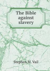 The Bible Against Slavery by Stephen M. Vail