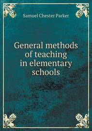 General Methods of Teaching in Elementary Schools by Samuel Chester Parker