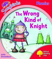 Oxford Reading Tree: Level 4: Songbirds: The Wrong Kind of Knight by Julia Donaldson image