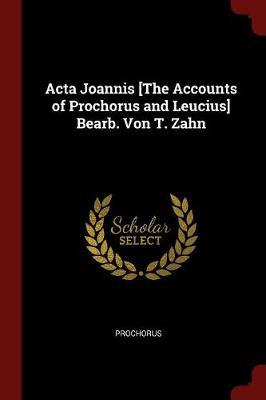 ACTA Joannis [The Accounts of Prochorus and Leucius] Bearb. Von T. Zahn by Prochorus