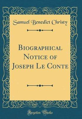 Biographical Notice of Joseph Le Conte (Classic Reprint) by Samuel Benedict Christy
