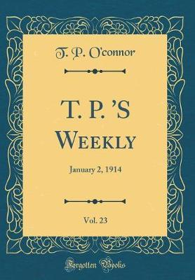 T. P. 's Weekly, Vol. 23 by T.P. O'Connor image