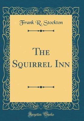 The Squirrel Inn (Classic Reprint) by Frank .R.Stockton