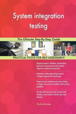 System Integration Testing the Ultimate Step-By-Step Guide by Gerardus Blokdyk