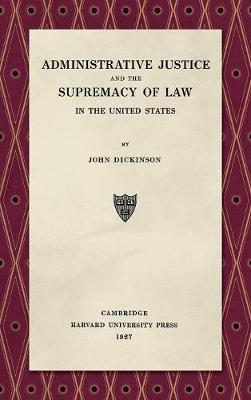 Administrative Justice and the Supremacy of Law (1927) by John Dickinson