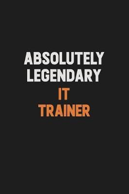 Absolutely Legendary IT Trainer by Camila Cooper